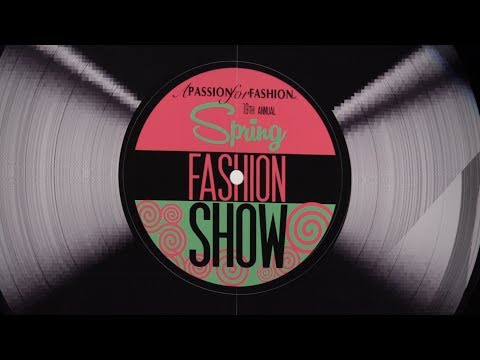 2017 Spring Fashion Show - A Passion for Fashion Inc.