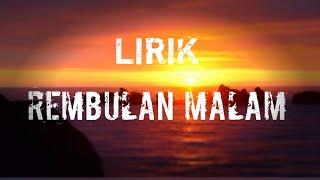 LIRIK [ REMBULAN MALAM ]