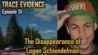 Trace Evidence - 051 - The Disappearance of Logan Schiendelman