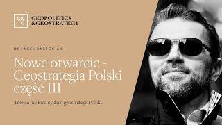 Jacek Bartosiak i Nowe Otwarcie - Geostrategia Polski część 3
