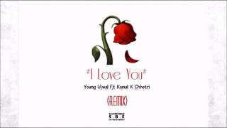Young Ujwal | I Love You ( Remix) Ft Kamal K. Chhetri