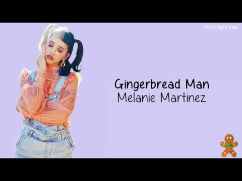 Melanie Martinez - Gingerbread Man (lyrics)