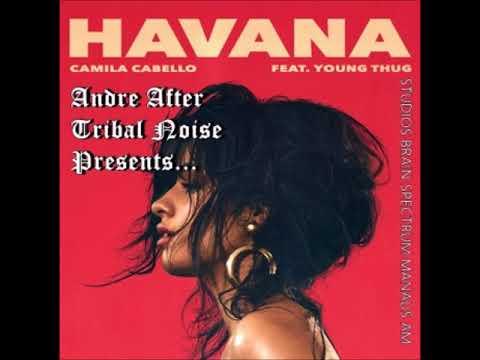 Camila Cabello - Havana na na na (Andre After Tribal Noise)