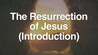 1. The Resurrection of Jesus (Introduction)