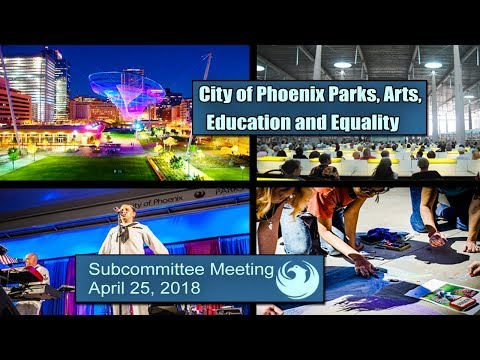 PHX Subcommittee - Parks, Arts, Education & Equality, April 25, 2018