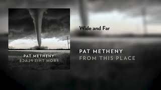 Pat Metheny - Wide and Far (Official Audio)