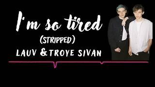 Lauv & Troye Sivan - I'm so tired  (Stripped) LIVE
