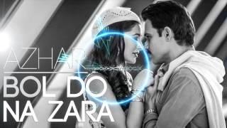 Bol Do Na Zara ft. Armaan Malik (Azhar) - DJ NYK Remix