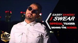 I SWEAR | GARRY SANDHU ( OFFICIAL TEASER & BEHIND THE SCENE )