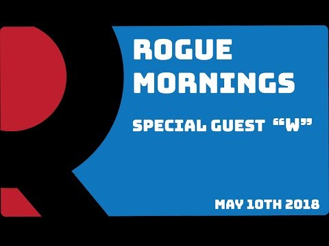 Rogue Mornings - Special Guest - W (5/10/2018)