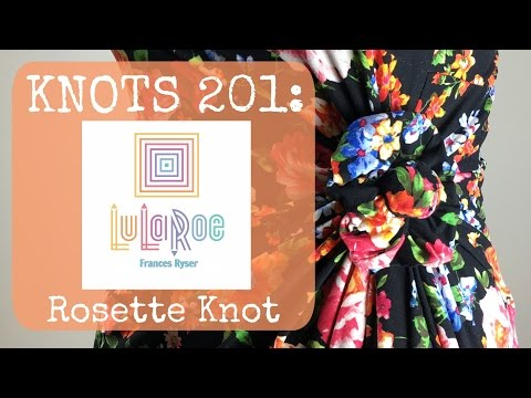 LuLaRoe: KNOTS 201: Rosette Knot For Your LuLa! | LuLaRoe Frances Ryser