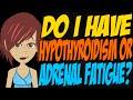 Do I Have Hypothyroidism or Adrenal Fatigue?