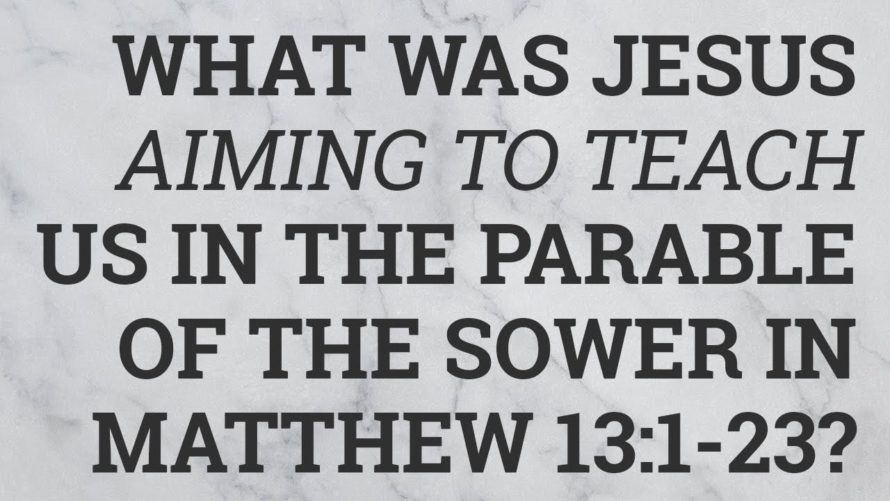 What Was Jesus Teaching Us in the Parable of the Sower