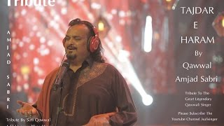 || Tribute To Late Qawwal Amjad Sabri || Best Islamic Sufi Urdu Qawwali || TAJDAR-E-HARAM
