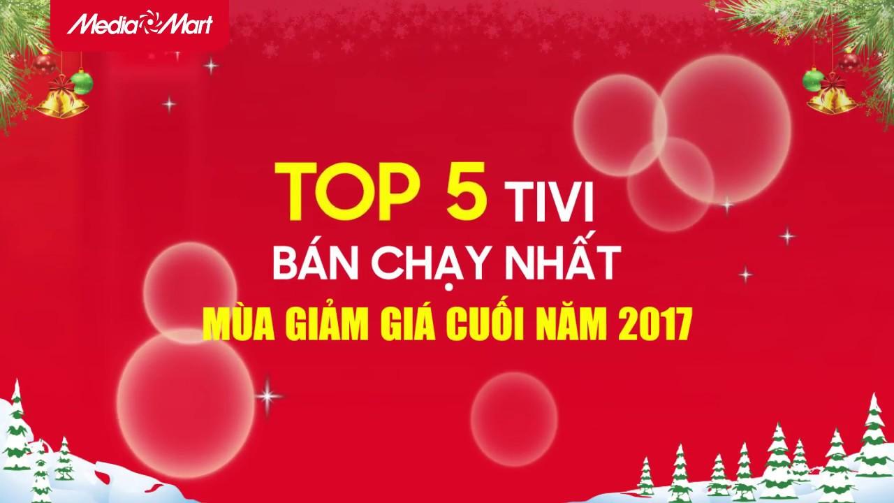 [MEDIAMART] – TOP 5 TIVI BÁN CHẠY NHẤT MÙA GIẢM GIÁ CUỐI NĂM 2017