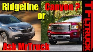 Ask Mr. Truck #9: GMC Canyon or Honda Ridgeline? Midsize or Fullsize Towing?