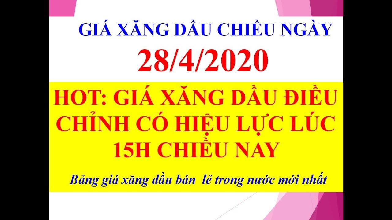 GIÁ XĂNG DẦU TRONG NƯỚC CHÍNH THỨC GIẢM MẠNH LÚC 15 GIỜ NGÀY 28/4/2020