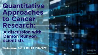 Quantitative Approaches in Cancer Research: A discussion with Damon Runyon scientists