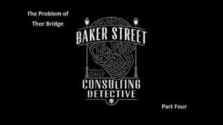 The Case Book of Sherlock Holmes -The Problem of Thor Bridge Part 4
