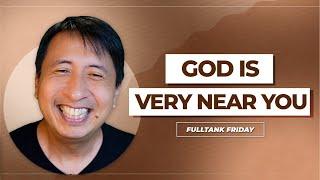 FULLTANK FRIDAY (ENGLISH): God Iṡ Very Near You