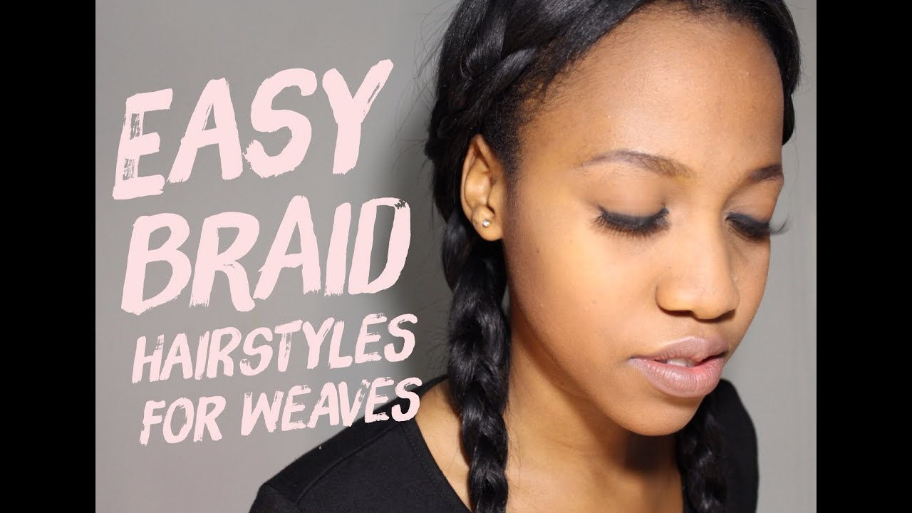 3 EASY BRAID HAIRSTYLES for Weaves | Tutorial - YouTube