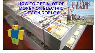 How to Get TONS of money on roblox electric state