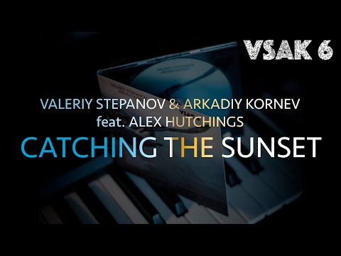 VALERIY STEPANOV & ARKADIY KORNEV - CATCHING THE SUNSET (feat. ALEX HUTCHINGS)
