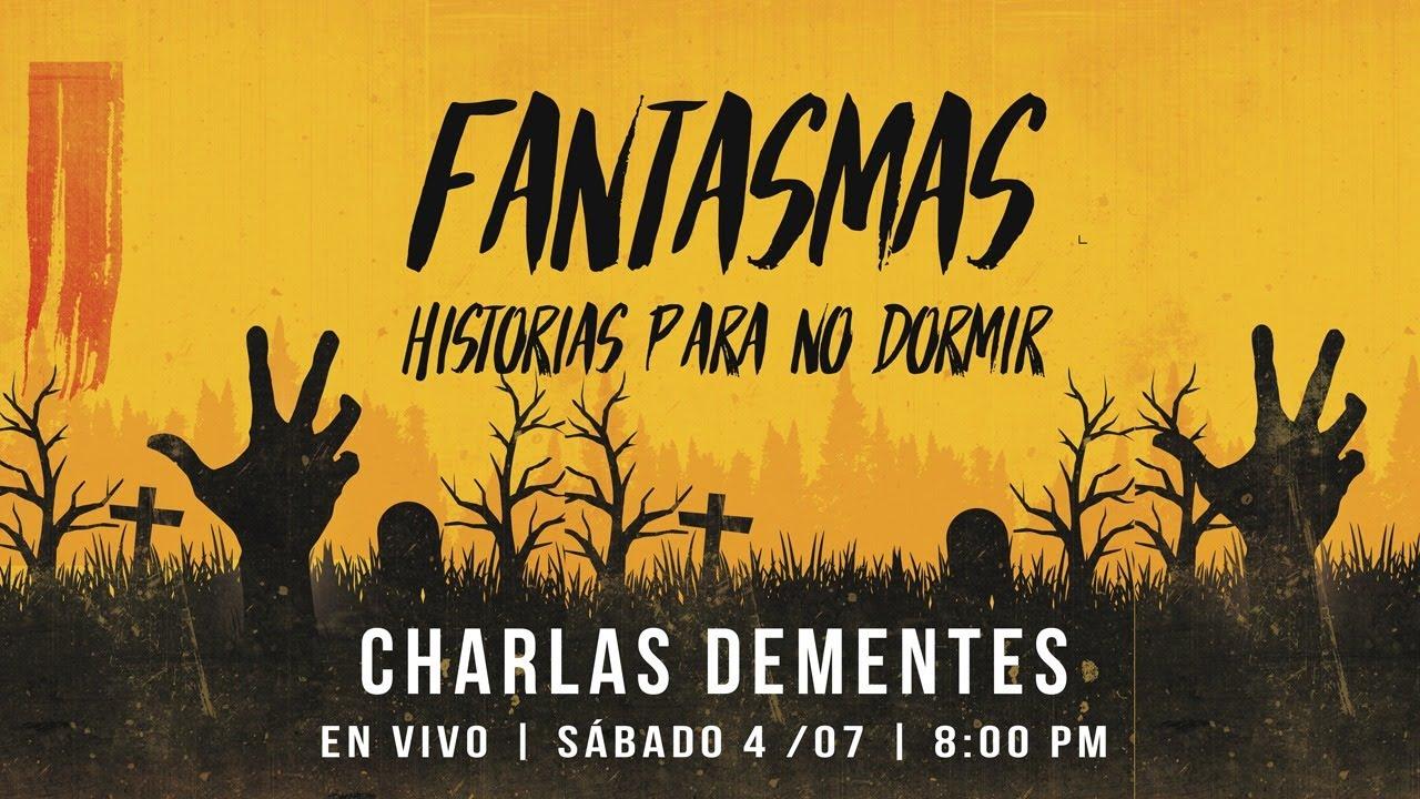 FANTASMAS - HISTORIAS PARA NO DORMIR | CHARLAS DEMENTES