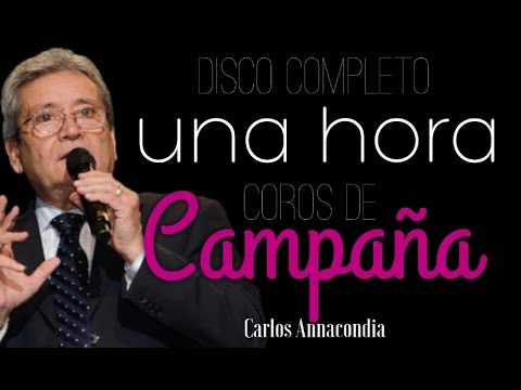 Una Hora De Coros De Campaña- Carlos Annacondia