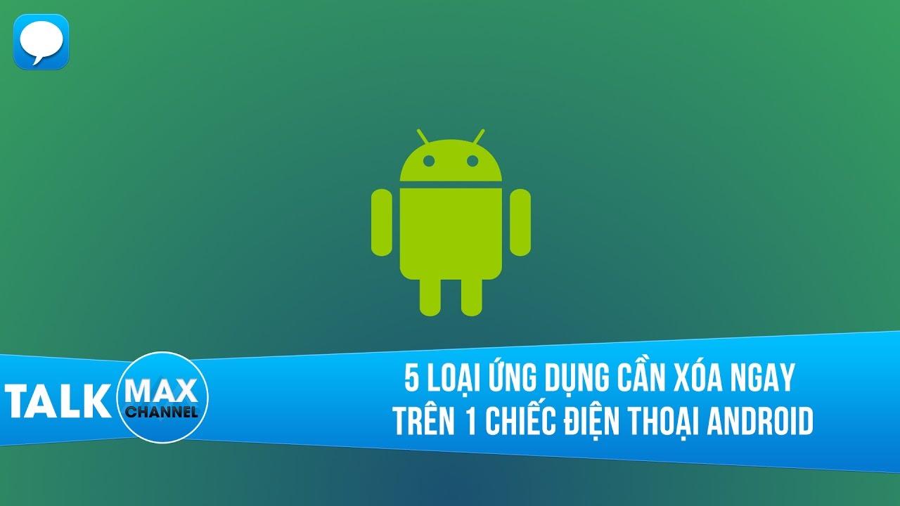 5 loại ứng dụng cần xóa ngay trên 1 chiếc điện thoại Android mới mua