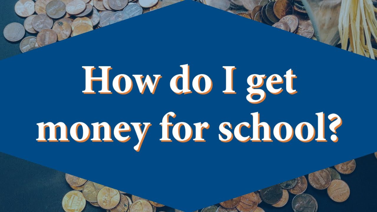 How can i get money for school?
