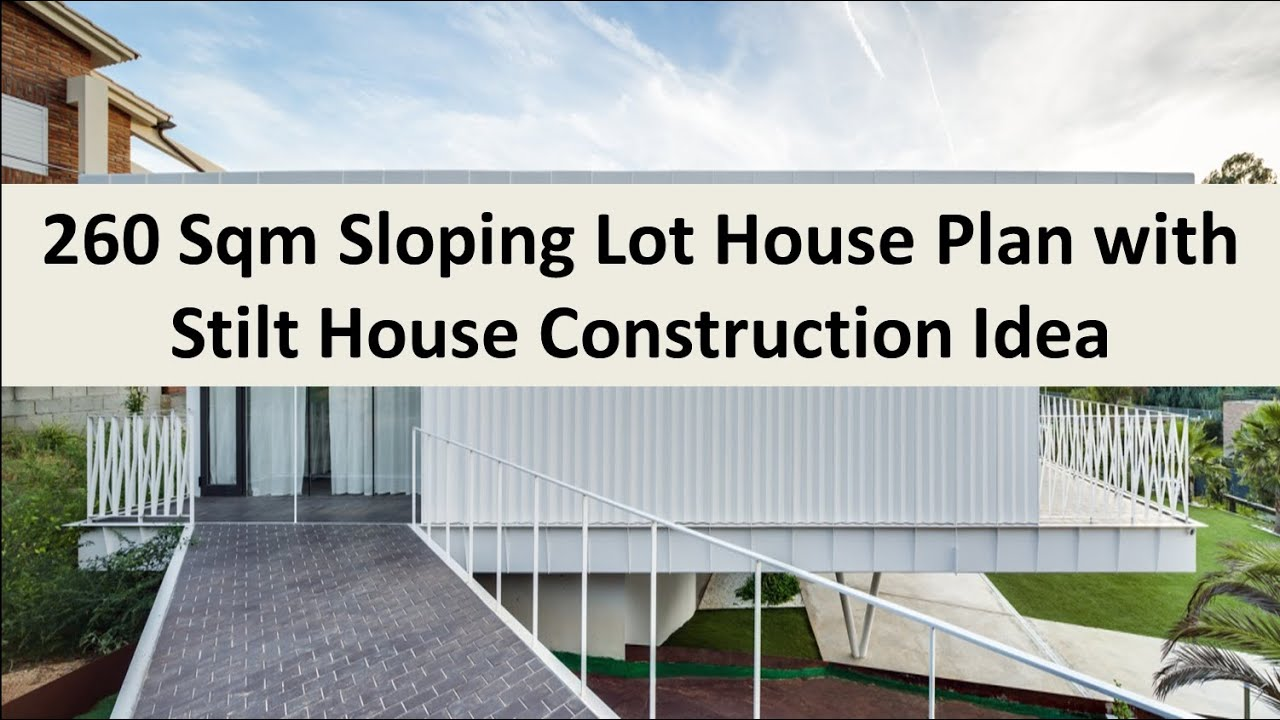 260 sqm sloping lot house plan with stilt house construction idea