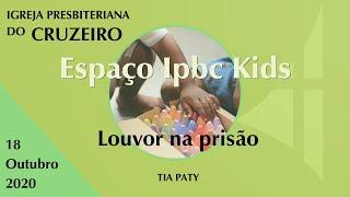 Espaço IPBC Kids - A IGREJA SOMOS EU E VOCÊ - LOUVOR NA PRISÃO - #EP31