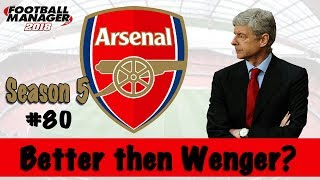 Better Then Wenger? | ARSENAL | Part 80 | THE END! | Football Manager 2018