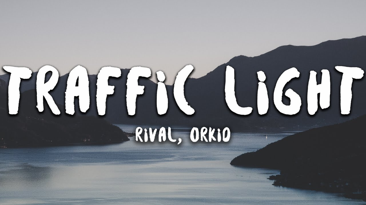 Rival, ORKID - Traffic Light (Lyrics)