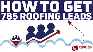 How To Get 785 Roofing Leads In 4 Months.