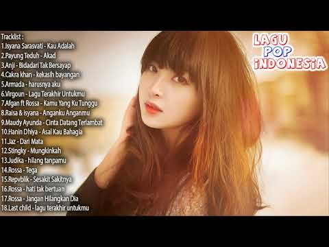 Best Lagu Baru 2017 2018 LAGU POP INDONESIA TERBARU HITs Payung Teduh, Armada, Virgoun, Anji