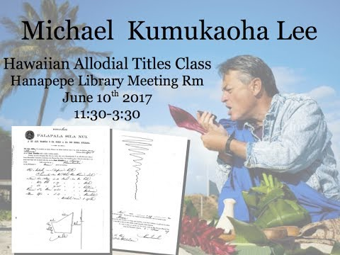 Kumu Mike Lee  - Hawaiian Allodial Title Workshop : Part 3
