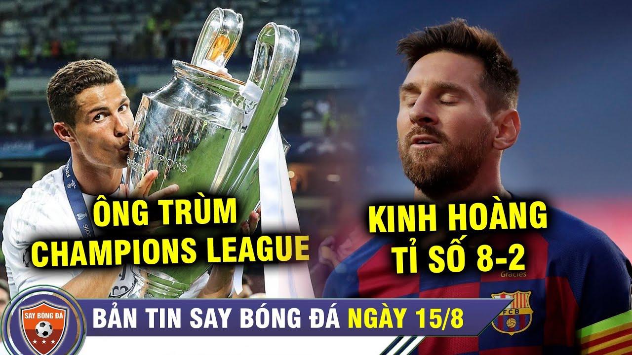 ĐIỂM TIN BÓNG ĐÁ 15/8 | KINH HOÀNG: Barca Thua Bayern tận 8-2 | Ronaldo xuất sắc nhất lịch sử Cúp C1