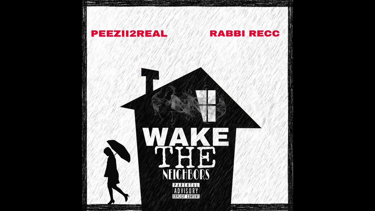 Wake The Neighbors Peezii2Real x Rabbi Recc