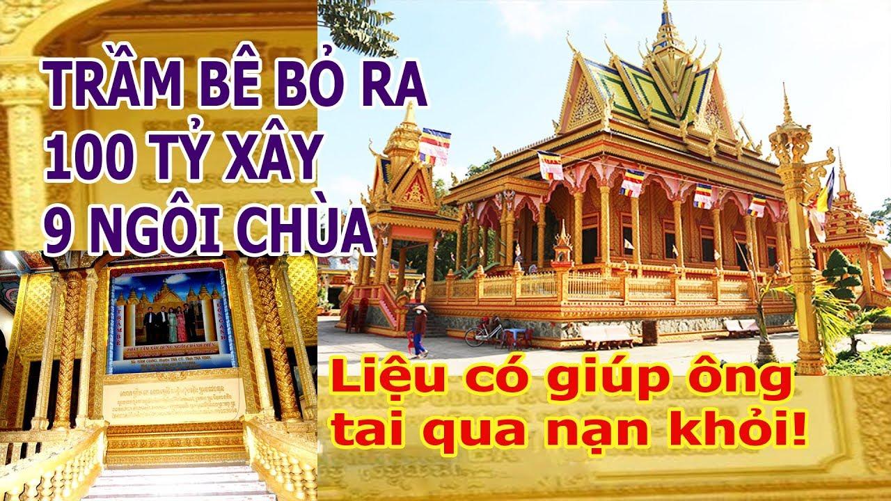 Trầm Bê đã bỏ ra hàng trăm tỉ đồng để xây 9 ngôi chùa cho bà con Khơ Me