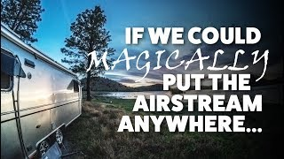 Tuesday Talk: If We Could Take the Airstream Anywhere