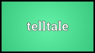 Telltale Meaning