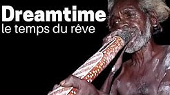 Dreamtime, le temps du rêve (Rencontre avec des Aborigènes) - Documentaire