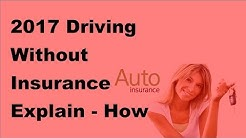 2017 Driving Without Insurance Explain    How To Avoid The Headaches Of Driving Without Insurance
