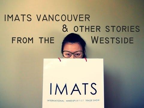 IMATS Vancouver 2013 :: Haul, Updates & Toronto