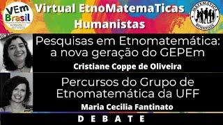 VEm Humanistas - Pesquisas em Etnomatemática: conversando com o GEPEM (USP) e o GETUFF (UFF)