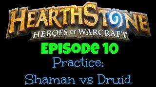 Hearthstone Practice: Shaman vs Druid [Ep 10]