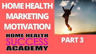 Home Health Marketing: How to Stay Motivated Part 3