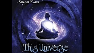 Singh Kaur - This Universe (Complete version and Best Qualit...